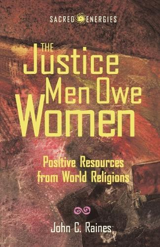 The Justice Men Owe Women: Positive Resources from World Religions (Paperback)