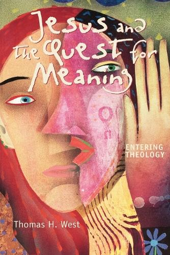 Jesus and the Quest for Meaning: Entering Theology (Paperback)
