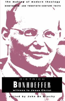 Dietrich Bonhoeffer: Witness to Jesus Christ - The making of modern theology series (Paperback)