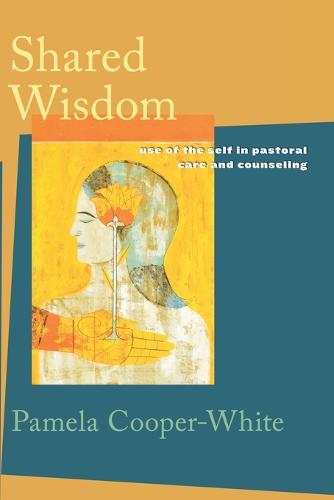Shared Wisdom: Use of the Self in Pastoral Care and Counseling (Paperback)