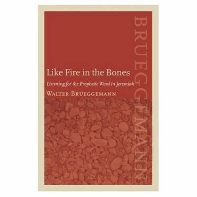 Like Fire in the Bones: Listening for the Prophetic Word in Jeremiah (Hardback)
