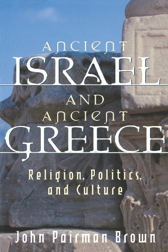 Ancient Israel and Ancient Greece: Religion, Politics and Culture (Paperback)