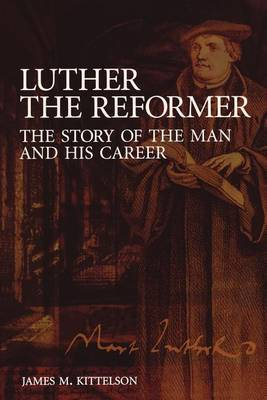 Luther the Reformer: The Story of the Man and His Career (Paperback)