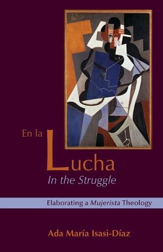 En La Lucha / in the Struggle: Elaborating a Mujerista Theology (Paperback)