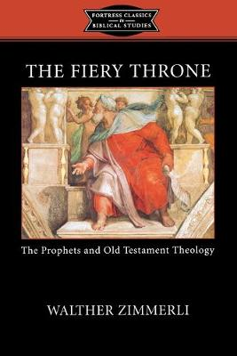 The Fiery Throne: The Prophets and Old Testament Theology - Fortress Classics in Biblical Studies (Paperback)