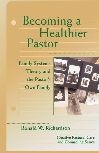 Becoming a Healthier Pastor: Family Systems Theory and the Pastor's Own Family (Paperback)