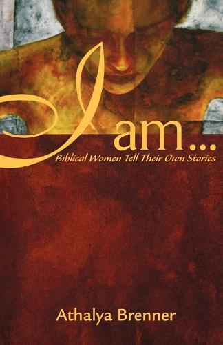 I Am: Biblical Women Tell Their Own Stories (Paperback)
