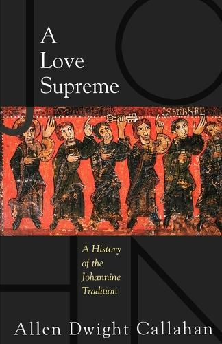 A Love Supreme: A History of the Johannine Tradition (Paperback)