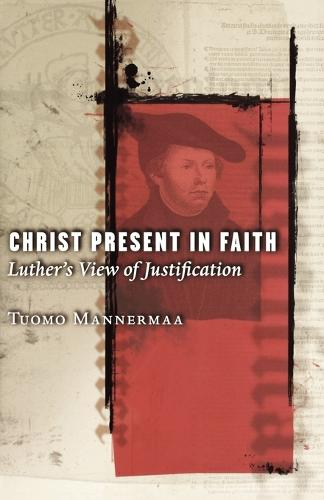 Christ Present in Faith: Luther's View of Justification (Paperback)