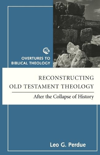 Reconstructing Old Testament Theology: After the Collapse of History - Overtures to Biblical Theology S. (Paperback)