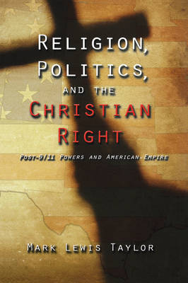 Religion, Politics and the Christian Right: Post 9/11 Powers in American Empire (Hardback)