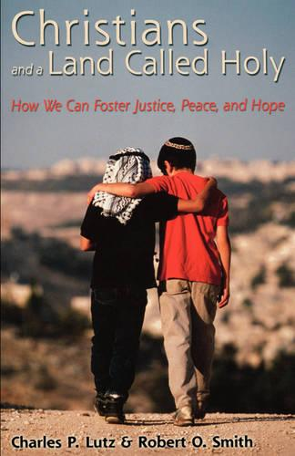 Christians and a Land Called Holy: How We Can Foster Justice, Peace and Hope (Paperback)