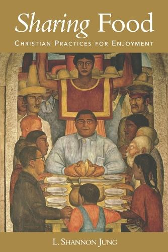 Sharing Food: Christian Practices for Enjoyment (Paperback)
