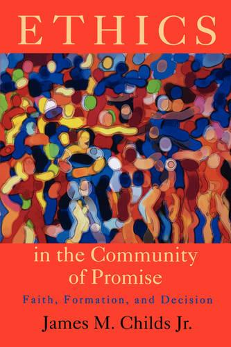Ethics in the Community of Promise: Faith, Formation and Decision (Paperback)