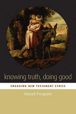 Knowing Truth, Doing Good: Engaging New Testament Ethics (Paperback)