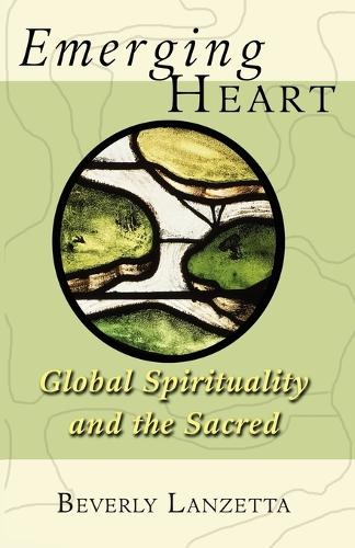 Emerging Heart: Global Spirituality and the Sacred (Paperback)