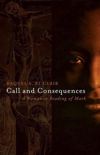 Call and Consequences: A Womanist Reading of Mark (Paperback)
