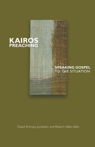Kairos Preaching: Speaking Gospel to the Situation (Paperback)
