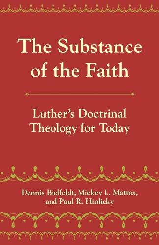 The Substance of the Faith: Luther's Doctrinal Theology for Today (Paperback)