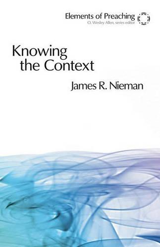 Knowing the Context - Elements of Preaching (Paperback)