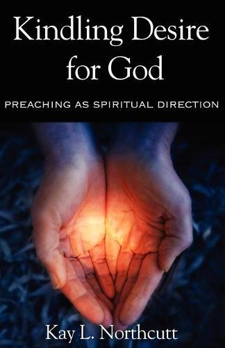 Kindling Desire for God: Preaching as Spiritual Direction (Paperback)
