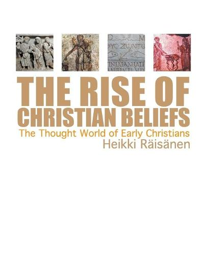 The Rise of Christian Beliefs: The Thought World of Early Christians (Paperback)