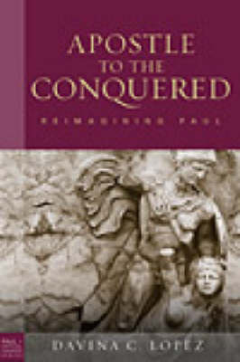 Apostle to the Conquered: Re-imagining Paul - Paul in Critical Contexts (Hardback)