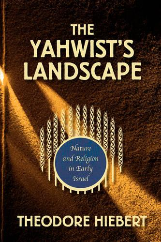 The Yahwist's Landscape: Nature and Religion in Early Israel (Paperback)