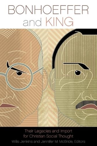 Bonhoeffer and King: Their Legacies and Import for Christian Social Thought (Paperback)