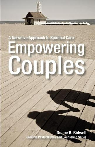 Empowering Couples: A Narrative Approach to Spiritual Care - Creative pastoral care & counseling (Paperback)