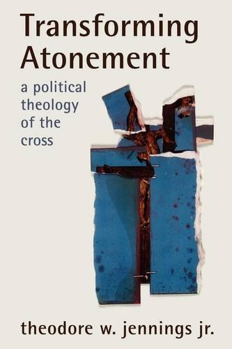 Transforming Atonement: A Political Theology of the Cross (Paperback)