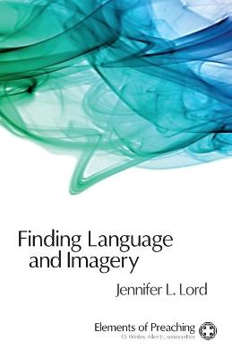 Finding Language and Imagery - Elements of Preaching (Paperback)