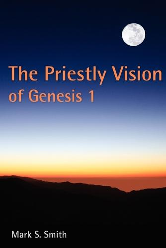 The Priestly Vision of Genesis I (Paperback)