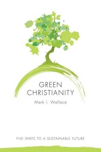 Green Christianity: Five Ways to a Sustainable Future (Paperback)