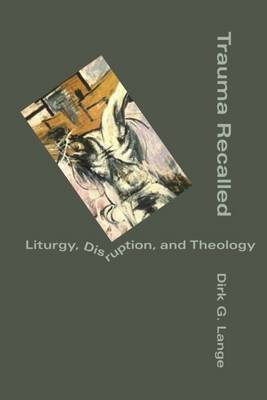 Trauma Recalled: Liturgy, Disruption and Theology (Hardback)