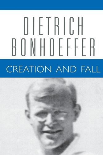 Creation and Fall: A Theological Exposition of Genesis 1-3 - Dietrich Bonhoeffer Works v. 3 (Paperback)