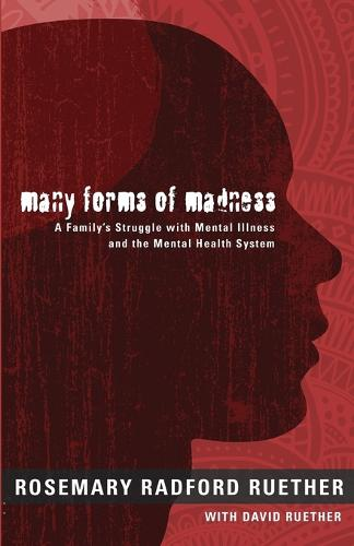 Many Forms of Madness: A Family's Struggle with Mental Illness and the Mental Health System (Paperback)