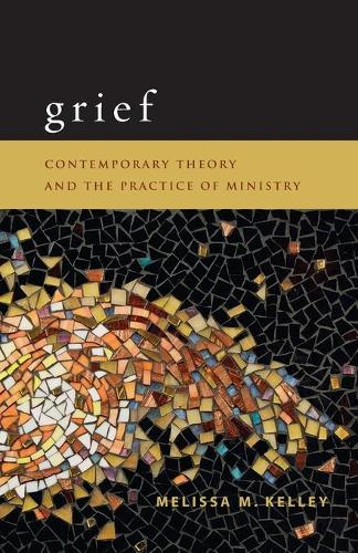Grief: Contemporary Theory and the Practice of Ministry (Paperback)