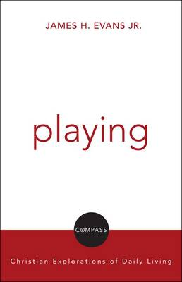 Playing: Christian Reflection on Everyday Practices (Paperback)
