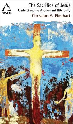The Sacrifice of Jesus: Understanding Atonement Biblically - Facets S. (Paperback)