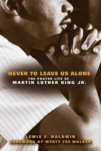 Never To Leave Us Alone: The Prayer Life of Martin Luther King Jr (Paperback)