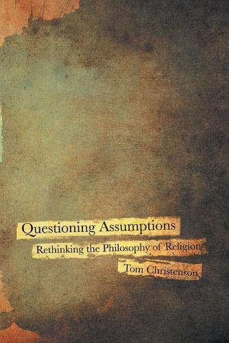 Questioning Assumptions: Rethinking the Philosophy of Religion (Paperback)