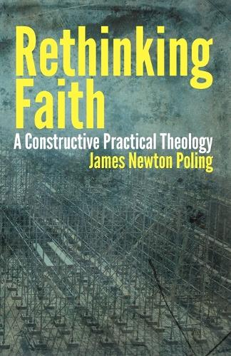 Rethinking Faith: A Constructive Practical Theology (Paperback)