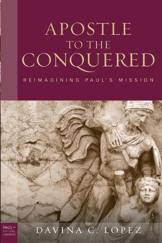 Apostle to the Conquered: Reimagining Paul's Mission - Paul in Critical Contexts (Paperback)