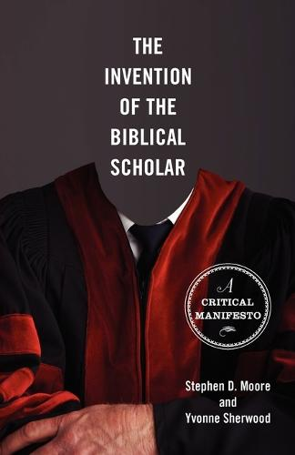 The Invention of the Biblical Scholar: A Critical Manifesto (Paperback)