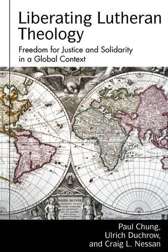 Liberating Lutheran Theology: Freedom for Justice and Solidarity in a Global Context - Studies in Lutheran History & Theology Series (Hardback)