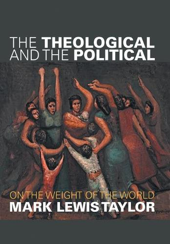 The Theological and the Political: On the Weight of the World (Hardback)