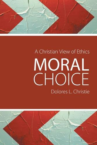 Moral Choice: A Christian View of Ethics (Paperback)