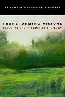 Transforming Vision: Explorations in Feminist The*logy (Hardback)