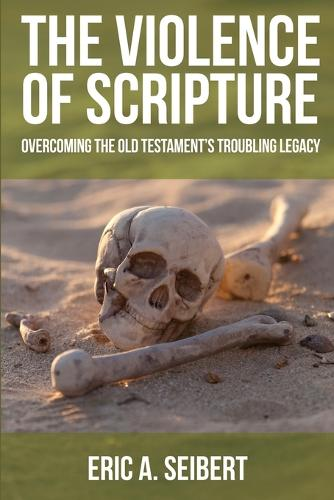 The Violence of Scripture: Overcoming the Old Testament's Troubling Legacy (Paperback)